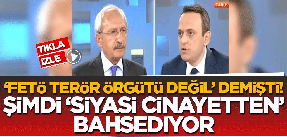 """FETÖ'ye """"terör örgütü değil"""" diyen Kılıçdaroğlu! Şimdi 'siyasi suikastlerden' bahsediyor"""