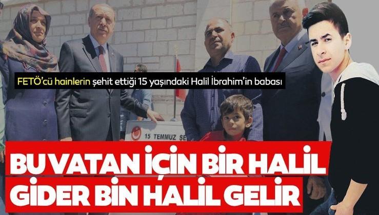 FETÖ'cü hainlerin şehit ettiği 15 yaşındaki Halil İbrahim'in babası: Bu vatan için bir Halil gider bin Halil gelir