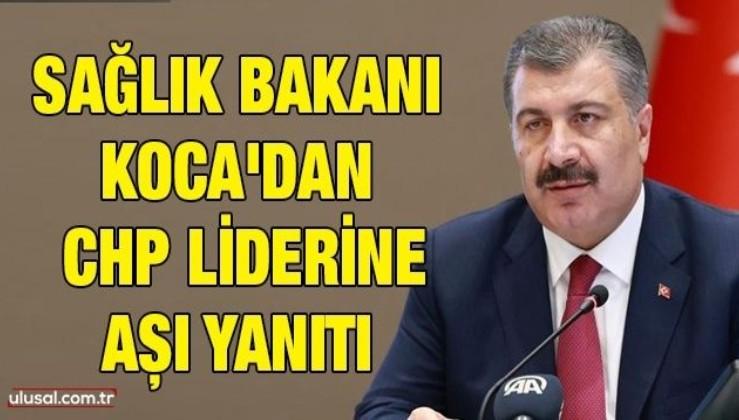 Sağlık Bakanı Koca'dan CHP liderine aşı yanıtı