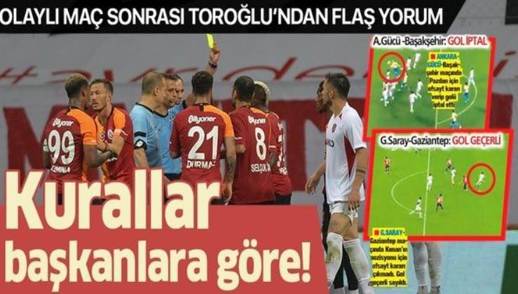 Erman Toroğlu'ndan Galatasaray-Gaziantep maçı sonrası flaş açıklamalar: Kurallar başkanlara göre