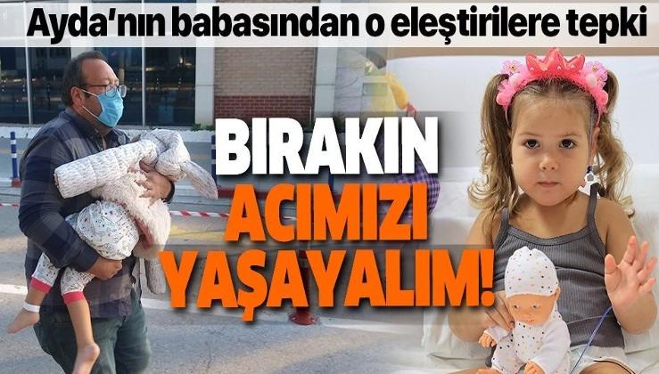 SON DAKİKA: Hastaneden taburcu oluşu eleştirilen Ayda'nın babası konuştu: Bunda garipsenecek ne var