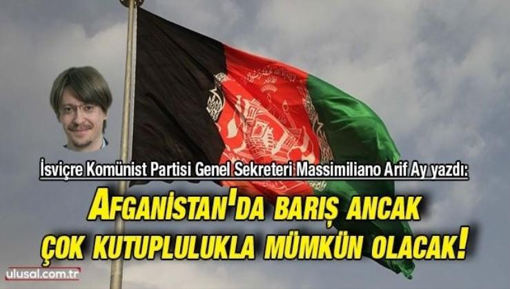 Afganistan'da barış ancak çok kutuplulukla mümkün olacak!