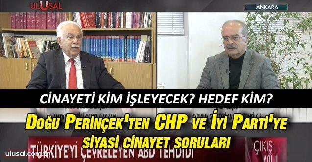 Doğu Perinçek'ten CHP ve İyi Parti'ye siyasi cinayet soruları: Cinayeti kim işleyecek? Hedef kim?