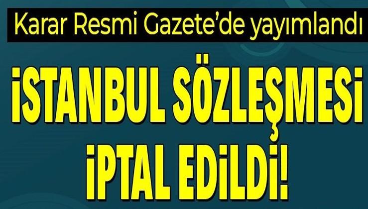 Son dakika: Türkiye İstanbul Sözleşmesi'nden ayrıldı! Karar Resmi Gazete'de yayımlandı