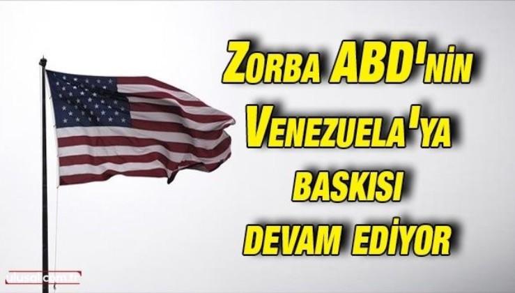 Zorba ABD'nin Venezuela'ya baskısı devam ediyor