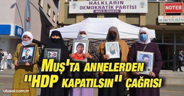 Muş'ta annelerden ''HDP kapatılsın'' çağrısı