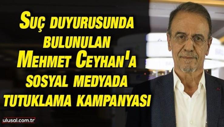Suç duyurusunda bulunulan Prof. Dr. Mehmet Ceyhan'a sosyal medyada tutuklama kampanyası