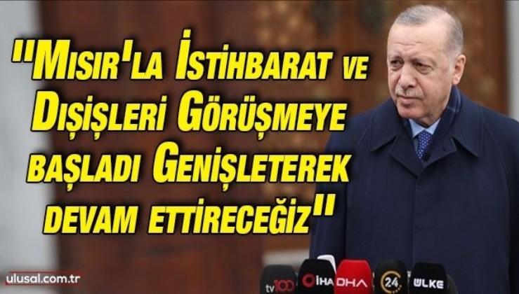 Cumhurbaşkanı Erdoğan'dan Mısır açıklaması: ''İstihbarat ve dışişleri görüşmeye başladı, genişleterek devam ettireceğiz''