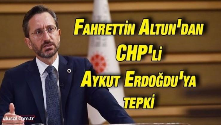Fahrettin Altun'dan CHP'li Aykut Erdoğdu'ya tepki