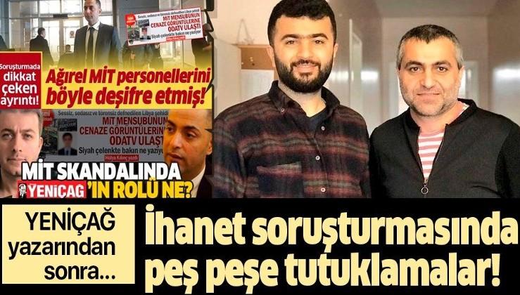 Son dakika: Şehit olan MİT mensubunun kimlik bilgilerini ifşa eden Ferhat Çelik ve Aydın Keser de tutuklandı.