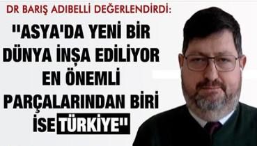 Dr. Barış Adıbelli: ''Asya'da yeni bir dünya inşa ediliyor, önemli parçalarından biri ise Türkiye''