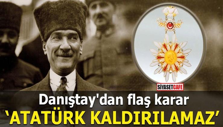 Danıştay'dan flaş karar Atatürk kaldırılamaz