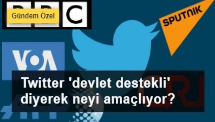 Twitter neden medya organlarını 'devlet destekli' diyerek etiketliyor?