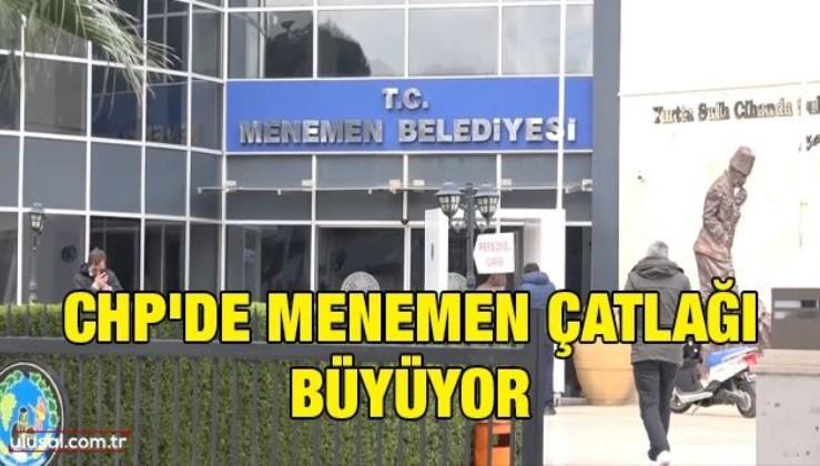 CHP'de Menemen çatlağı büyüyor