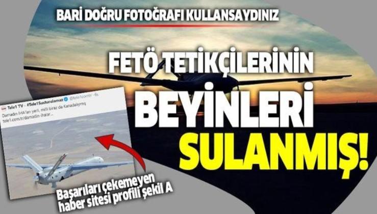 FETÖ tetikçisi TELE1'den İHA ve SİHA'lar hakkında skandal ifadeler
