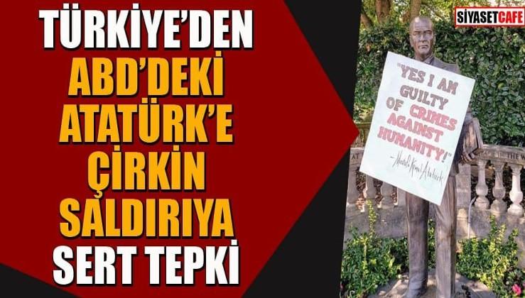 Türkiye'den ABD'de Atatürk heykeline yapılan çirkin saldırıya sert tepki