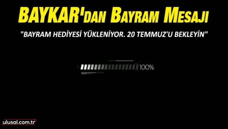 BAYKAR'dan bayram mesajı: ''20 Temmuz'u bekleyin''
