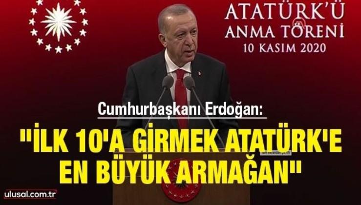 """Cumhurbaşkanı Erdoğan: """"İlk 10'a girmek Atatürk'e en büyük armağan"""""""