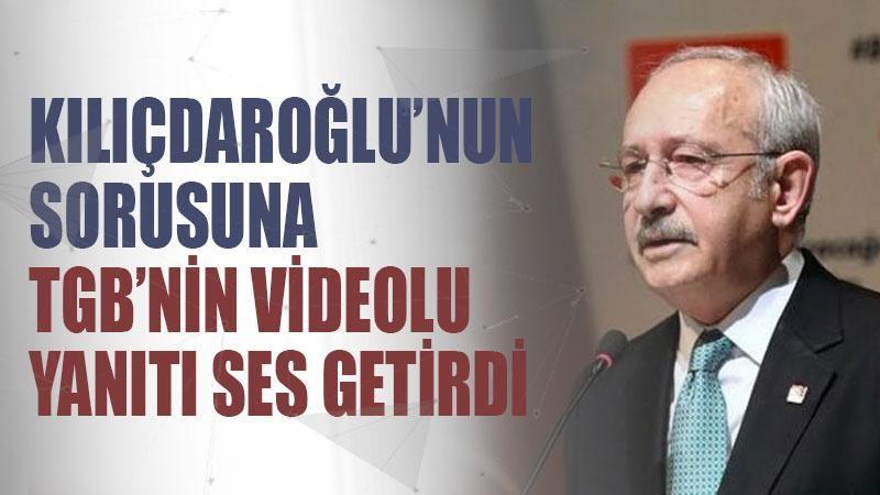 Kılıçdaroğlu'nun sorusuna TGB'nin videolu yanıtı ses getirdi