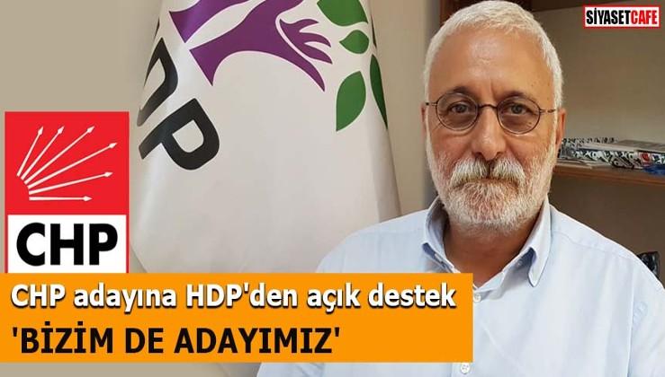 CHP adayına HDP'den açık destek 'Bizim de adayımız'