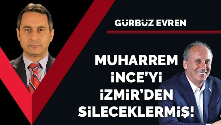 Muharrem İnce'yi İzmir'den sileceklermiş!