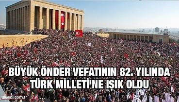 Büyük Önder vefatının 82. yılında Türk Milleti'ne ışık oldu