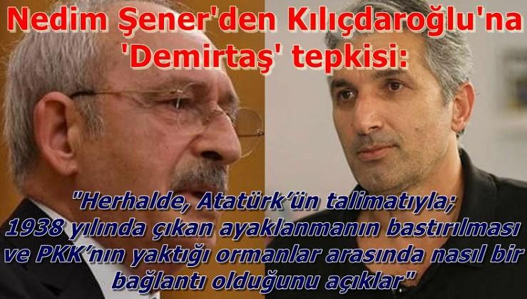 Nedim Şener'den Kılıçdaroğlu'na 'Demirtaş' tepkisi