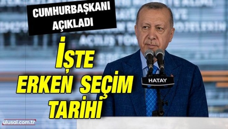 Cumhurbaşkanı Erdoğan açıkladı: İşte erken seçim tarihi