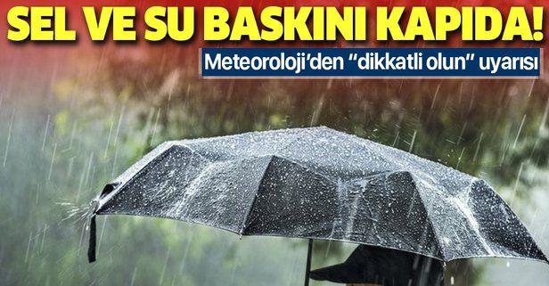Meteoroloji kuvvetli yağışa karşı uyardı: Sel ve su baskını kapıda!.