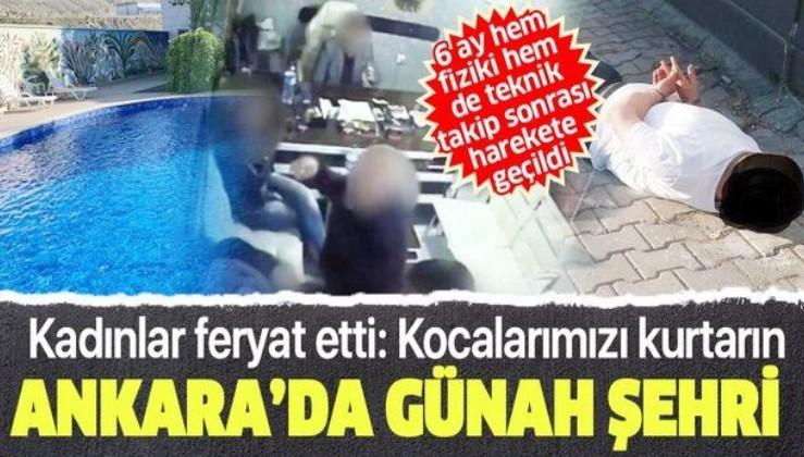 Son dakika: Ankara'nın ortasında 'günah şehri' çökertildi: Kocalarımızı kurtarın