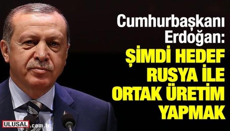 Cumhurbaşkanı Erdoğan: Şimdi hedef, ortak üretimi Rusya ile beraber yapmak