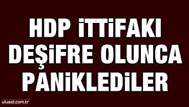 HDP ittifakı deşifre olunca paniklediler