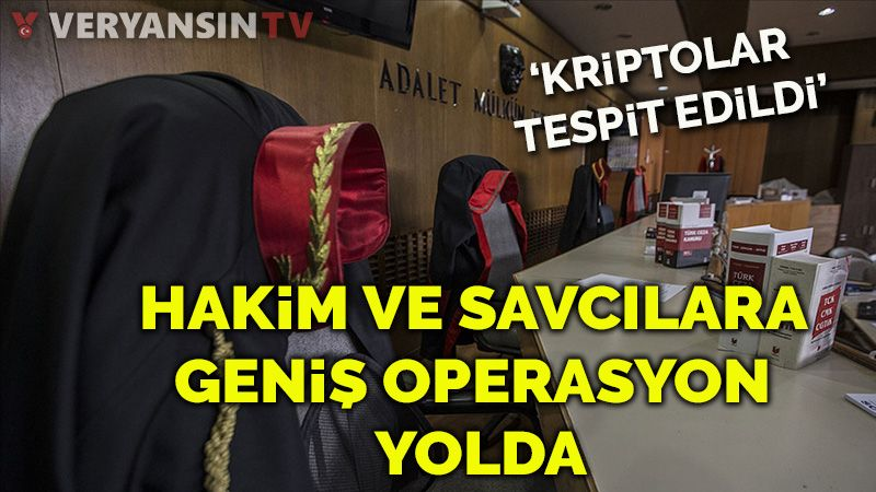 'Kripto FETÖCÜ Hakim ve savcılara geniş operasyon yolda'