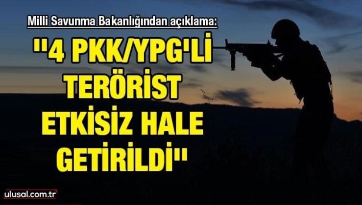 ''4 PKK/YPG'li terörist etkisiz hale getirildi''