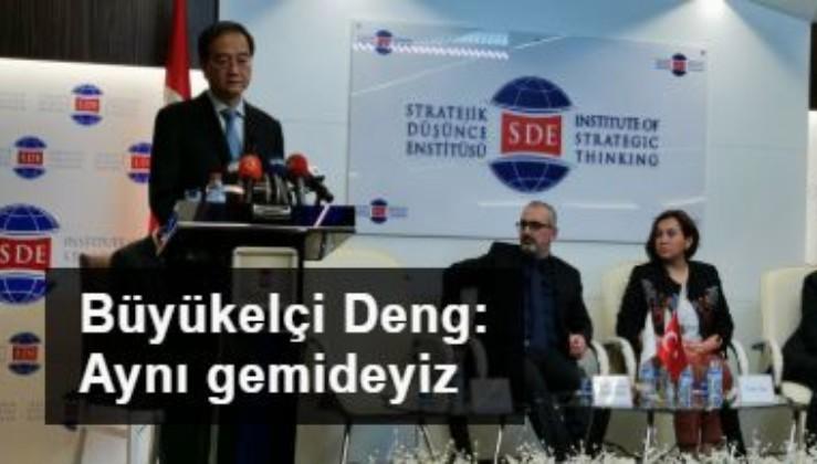 Büyükelçi Deng: Aynı gemideyiz