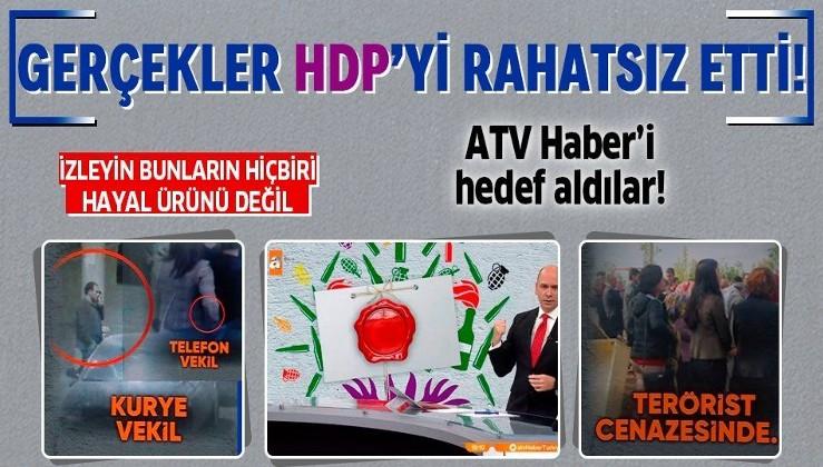 Gerçekler HDP'yi rahatsız etti! ATV Haber'i hedef aldılar...