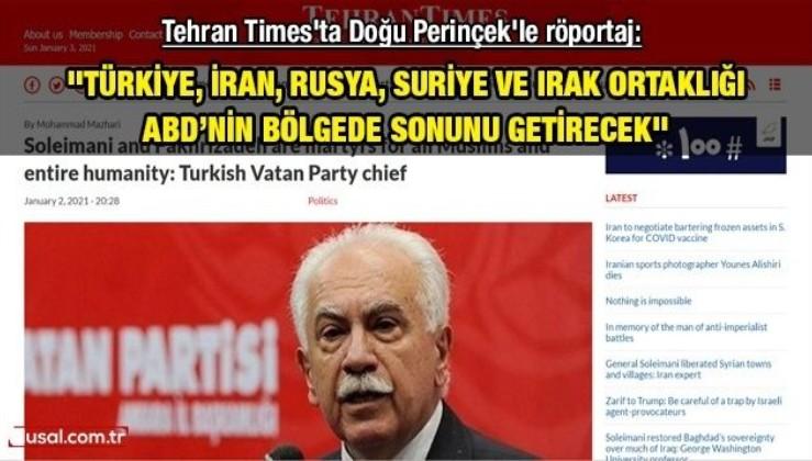Tehran Times'ta Doğu Perinçek'le röportaj: ''Türkiye, İran, Rusya, Suriye ve Irak ortaklığı ABD'nin bölgede sonunu getirecek''