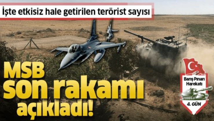 Son dakika! MSB son rakamı açıkladı! İşte Barış Pınarı Harekatı'nda etkisiz hale getirilen terörist sayısı.