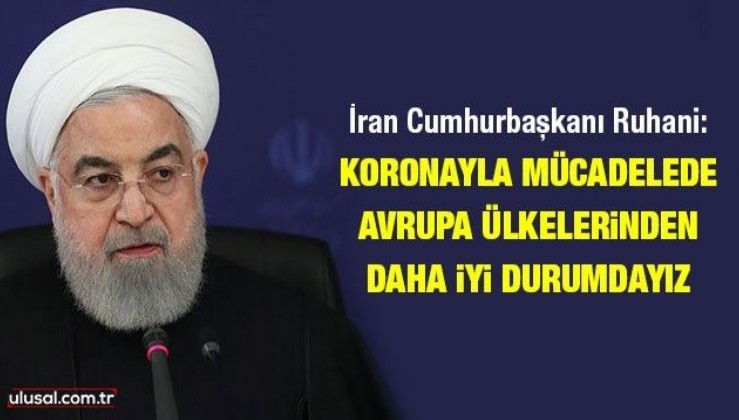 İran Cumhurbaşkanı Ruhani: Koronayla mücadelede Avrupa ülkelerinden daha iyi durumdayız