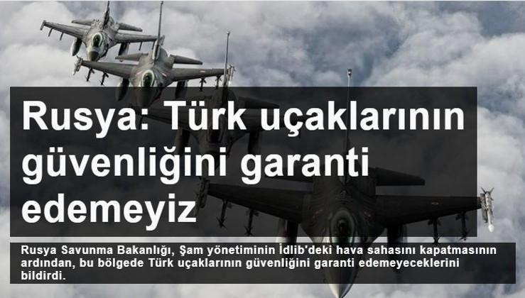Rusya Savunma Bakanlığı: Suriye İdlib hava sahasını kapattıktan sonra, Türk uçaklarının güvenliğini garanti edemeyiz