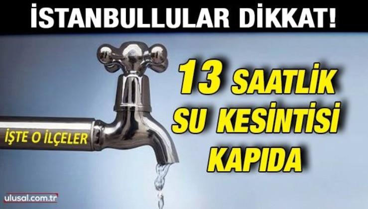 90'lı yıllara dönüldü: İstanbul'da 13 saat su kesintisi yapılacak