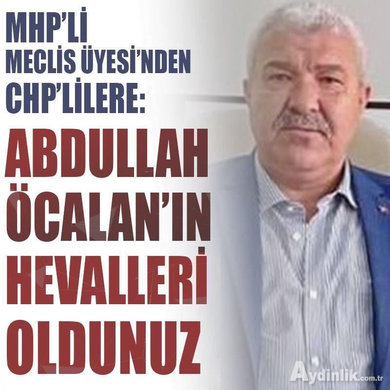 MHP'li meclis üyesinden CHP'lilere: Abdullah Öcalan'ın hevalleri oldunuz