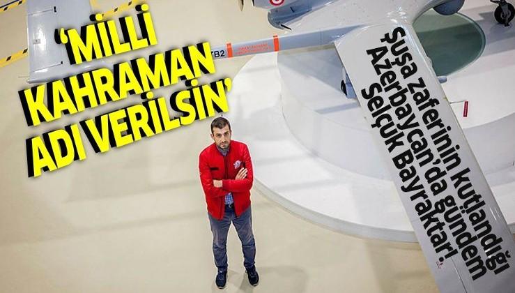 Şuşa zaferinin kutlandığı Azerbaycan'da gündem Selçuk Bayraktar! 'Milli Kahraman adı verilsin'