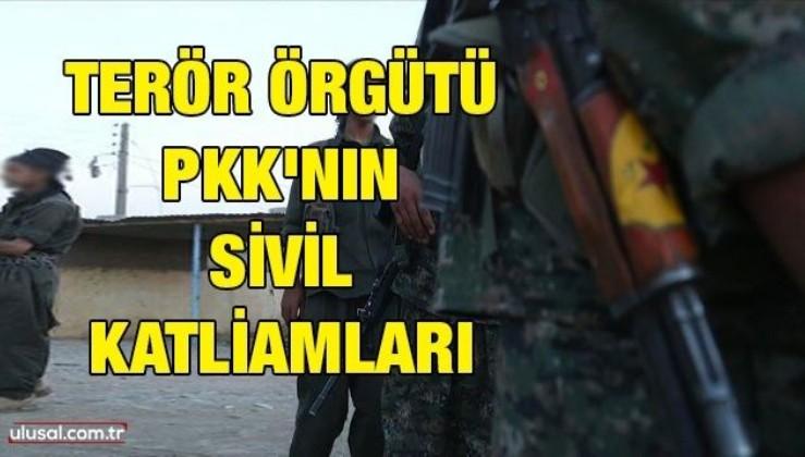 Terör örgütü PKK'nın sivil katliamları