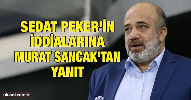 Sedat Peker'in Berat Albayrak iddiasına Murat Sancak'tan yanıt