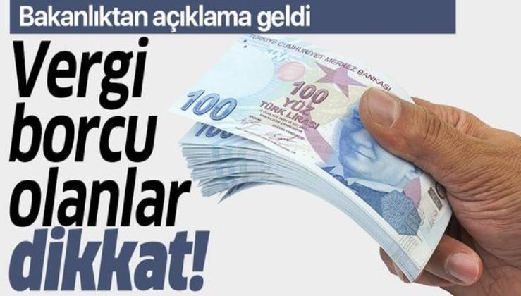 Son dakika: Vergi borcu olanlar dikkat! Hazine ve Maliye Bakanlığından önemli açıklama!