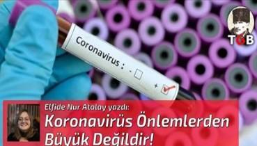 Koronavirüs Önlemlerden Büyük Değildir!