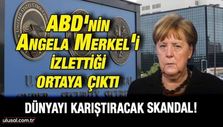 Dünyayı karıştıracak skandal! ABD'nin Angela Merkel'i izlettiği ortaya çıktı