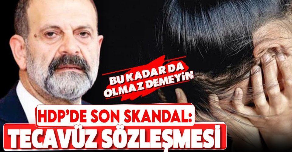 """HDP'li Tuma Çelik'in tecavüz skandalında kan donduran detay! İddianameden """"tecavüz sözleşmesi"""" çıktı"""