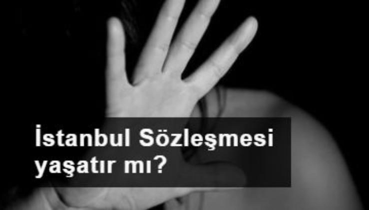 İstanbul Sözleşmesi yaşatır mı?